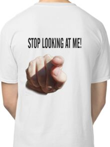 STOP LOOKING AT ME Classic T-Shirt