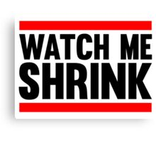 Watch Me Shrink Canvas Print