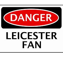 DANGER LEICESTER CITY FAN, FOOTBALL FUNNY FAKE SAFETY SIGN by DangerSigns