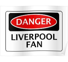 DANGER LIVERPOOL FAN, FOOTBALL FUNNY FAKE SAFETY SIGN Poster