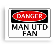 DANGER MANCHESTER UNITED, MAN UTD FAN, FOOTBALL FUNNY FAKE SAFETY SIGN Canvas Print