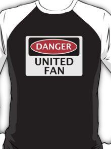 DANGER UNITED FAN, FOOTBALL FUNNY FAKE SAFETY SIGN T-Shirt