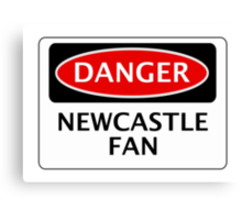 DANGER NEWCASTLE UNITED, NEWCASTLE FAN, FOOTBALL FUNNY FAKE SAFETY SIGN Canvas Print