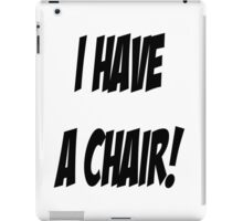 I have a CHAIR! iPad Case/Skin