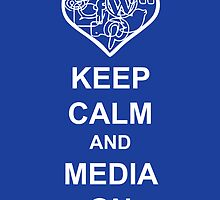 Keep Calm and Media on by Shartzer