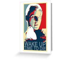 Time to die Greeting Card