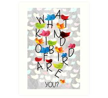 What kind of bird are you? Art Print