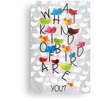 What kind of bird are you? Metal Print
