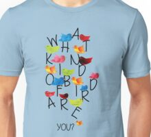 What kind of bird are you? Unisex T-Shirt