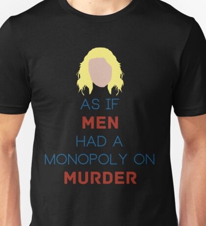 As if Men Had a Monopoly on Murder Unisex T-Shirt