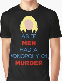 As if Men Had a Monopoly on Murder Graphic T-Shirt