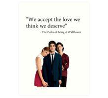 """We accept the love we think we deserve"" Art Print"