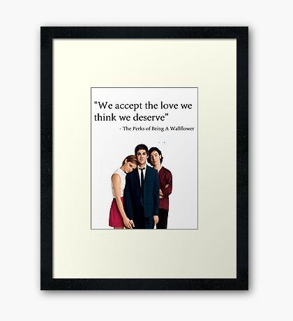 """""""We accept the love we think we deserve"""" Framed Print"""