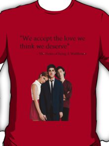 """We accept the love we think we deserve"" T-Shirt"