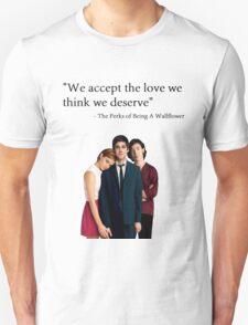 """We accept the love we think we deserve"" Unisex T-Shirt"