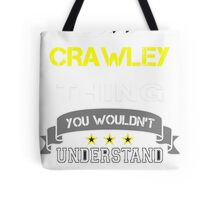 CRAWLEY It's thing you wouldn't understand !! - T Shirt, Hoodie, Hoodies, Year, Birthday Tote Bag