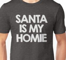 Santa is my homie Unisex T-Shirt