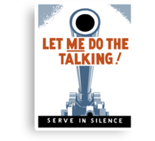 Let Me Do The Talking! Serve In Silence Canvas Print