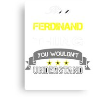 FERDINAND It's thing you wouldn't understand !! - T Shirt, Hoodie, Hoodies, Year, Birthday Canvas Print