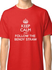 Keep Calm and Follow The Bendy Straw Classic T-Shirt