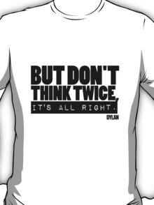But don't think twice Bob Dylan T-Shirt