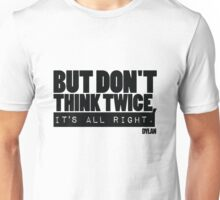 But don't think twice Bob Dylan Unisex T-Shirt