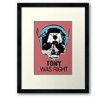 Tony Was Right! Framed Print