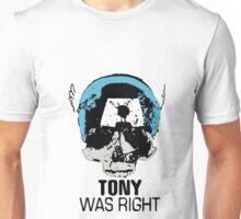 Tony Was Right! Unisex T-Shirt