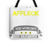AFFLECK It's thing you wouldn't understand !! - T Shirt, Hoodie, Hoodies, Year, Birthday  Tote Bag