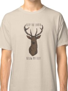 Keep The Earth Below My Feet. Classic T-Shirt