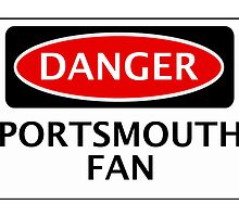 DANGER PORTSMOUTH FAN, FOOTBALL FUNNY FAKE SAFETY SIGN by DangerSigns