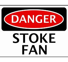 DANGER STOKE CITY, STOKE FAN, FOOTBALL FUNNY FAKE SAFETY SIGN by DangerSigns