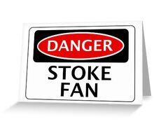 DANGER STOKE CITY, STOKE FAN, FOOTBALL FUNNY FAKE SAFETY SIGN Greeting Card