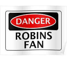 DANGER ROBINS FAN, FOOTBALL FUNNY FAKE SAFETY SIGN Poster