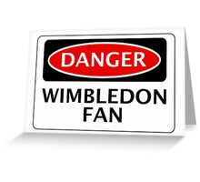 DANGER WIMBLEDON FAN, FOOTBALL FUNNY FAKE SAFETY SIGN Greeting Card