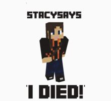 StacySays Minecraft, I died! by BethTheKilljoy