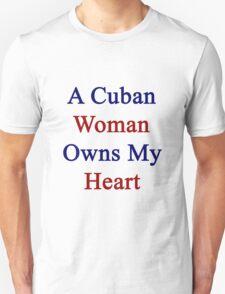 A Cuban Woman Owns My Heart  T-Shirt