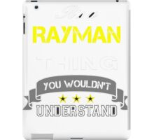 RAYMAN It's thing you wouldn't understand !! - T Shirt, Hoodie, Hoodies, Year, Birthday iPad Case/Skin