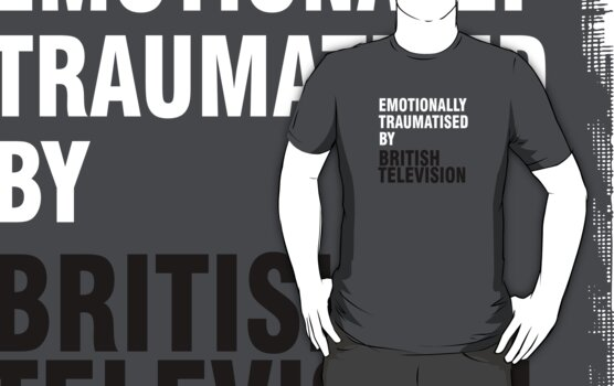 Emotionally traumatised by british television by KaterinaSH