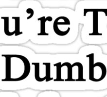 It's Not My Fault You're Too Dumb To Understand Geography  Sticker