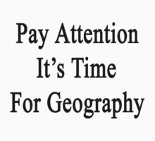 Pay Attention It's Time For Geography  by supernova23