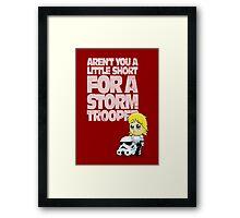 Aren't You a Little Short for a Storm Trooper (Star Wars) Framed Print