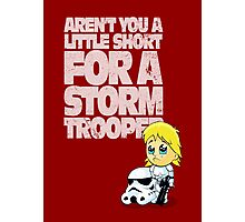 Aren't You a Little Short for a Storm Trooper (Star Wars) Photographic Print