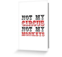 Not my circus not my monkeys Greeting Card