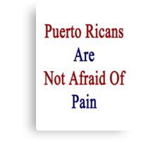 Puerto Ricans Are Not Afraid Of Pain Canvas Print