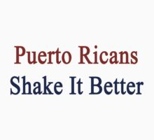 Puerto Ricans Shake It Better  by supernova23