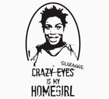 Crazy Eyes is my Homegirl! by Claire Alexander