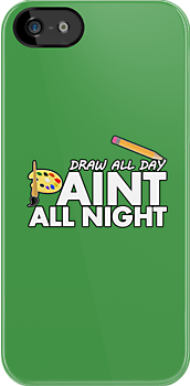 Draw all day, Paint all night - Green by Adamzworld