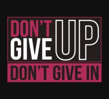 DON'T GIVE UP DON'T GIVE IN by Tangldltd