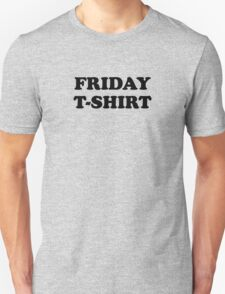Friday t-shirt T-Shirt